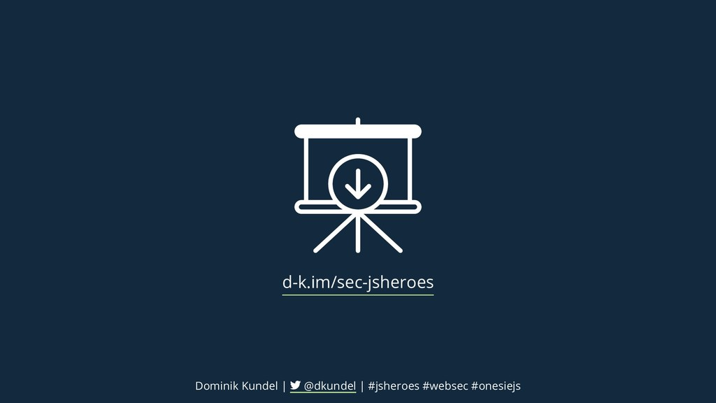 d-k.im/sec-jsheroes Dominik Kundel | @dkundel |...