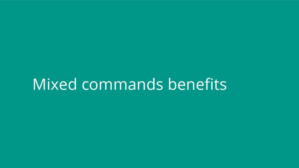 Mixed commands benefits