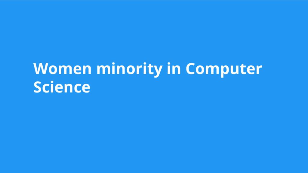 Women minority in Computer Science