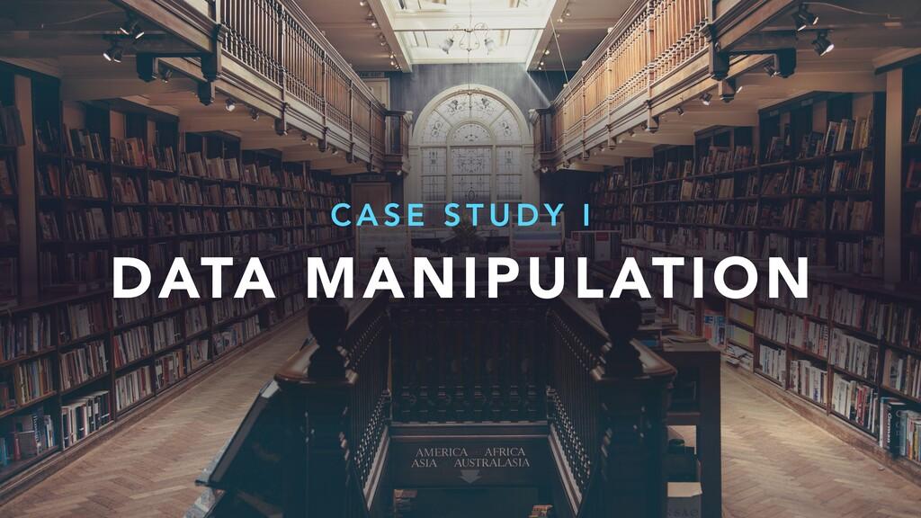 DATA MANIPULATION C A S E S T U D Y I
