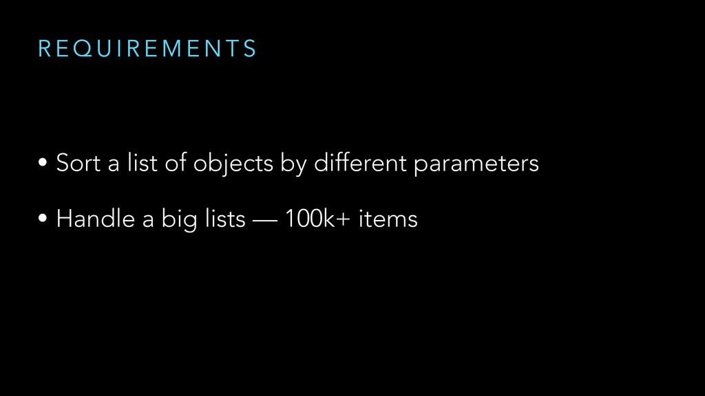 R E Q U I R E M E N T S • Sort a list of object...