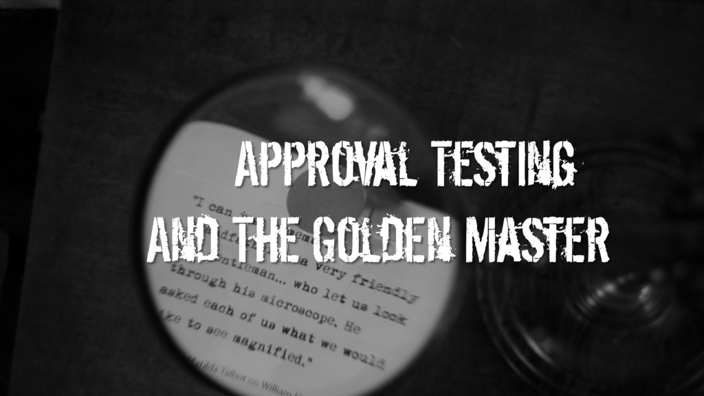 Approval Testing And The Golden Master