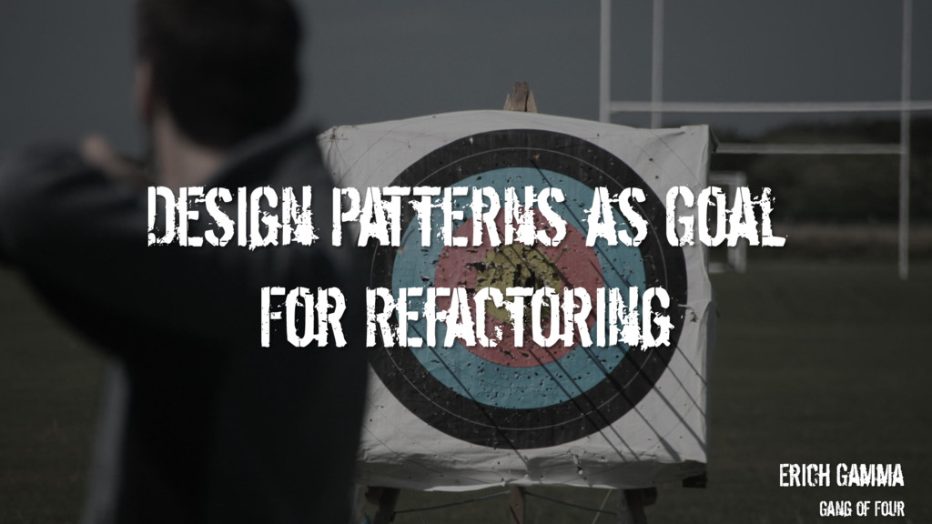 Design Patterns as Goal For Refactoring Erich G...
