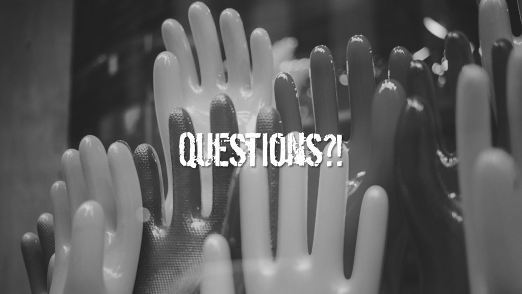 Questions?!