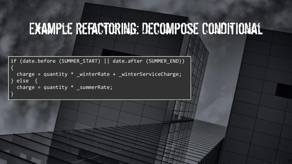 Example Refactoring: Decompose Conditional if (...