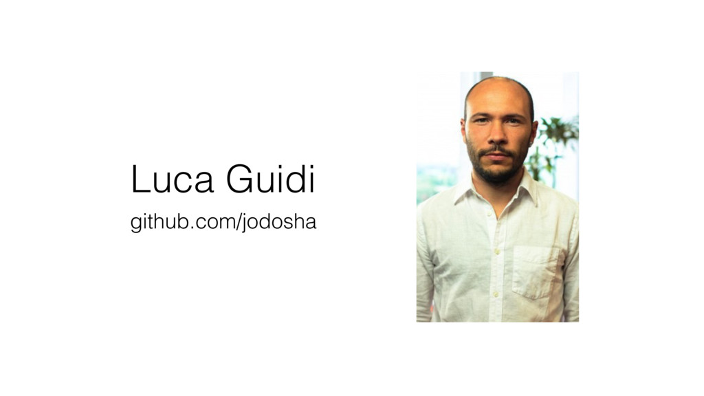 Luca Guidi github.com/jodosha