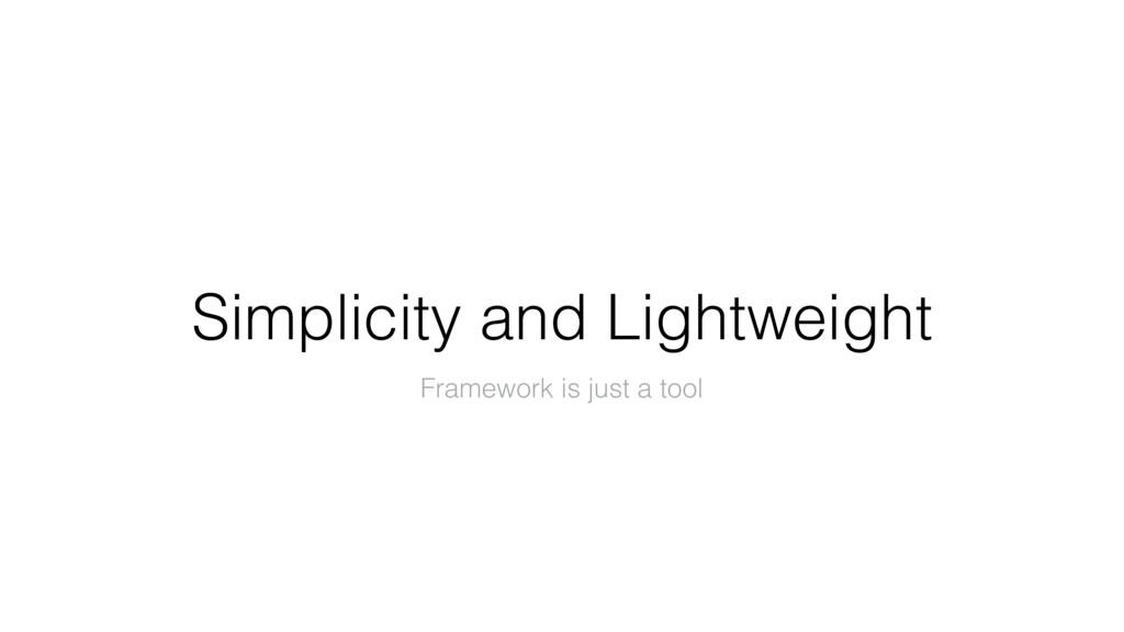 Simplicity and Lightweight Framework is just a ...