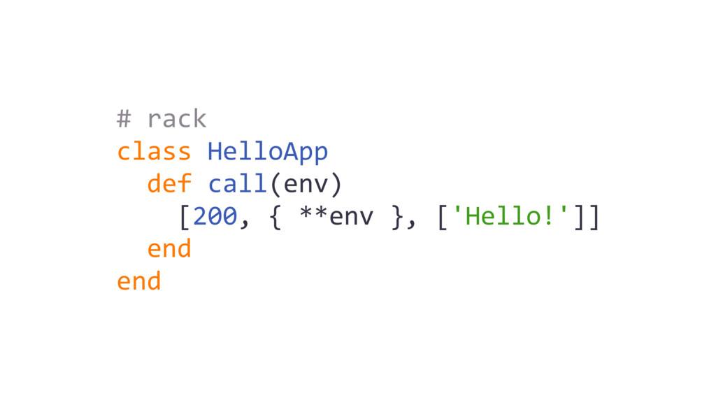 # rack class HelloApp def call(env) [200, { **e...