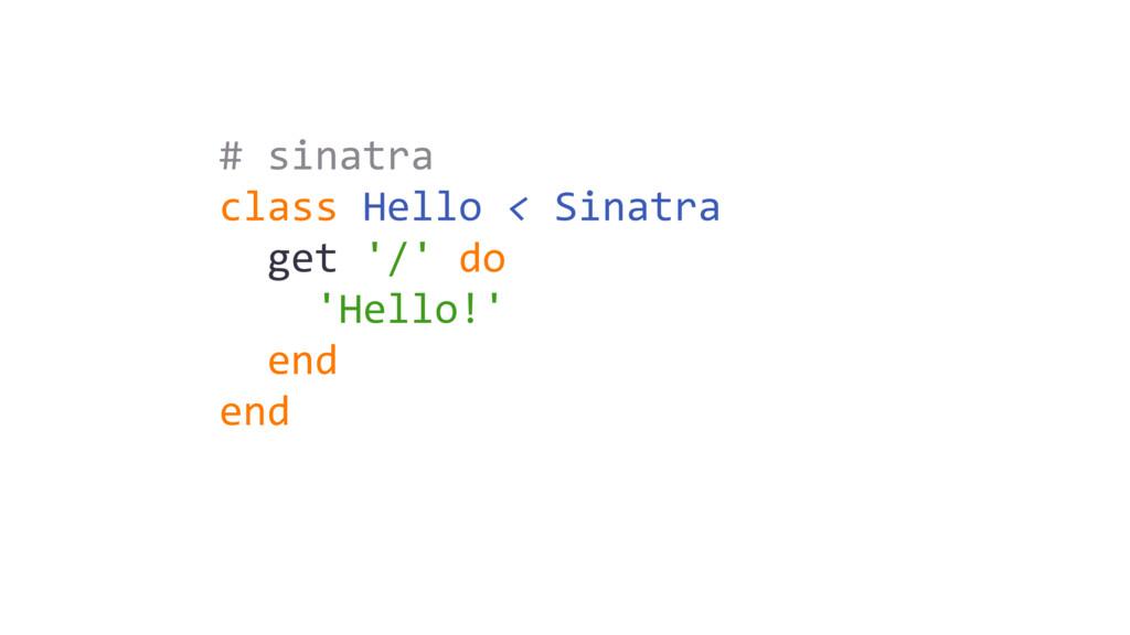 # sinatra class Hello < Sinatra get '/' do 'Hel...