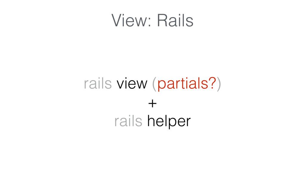View: Rails rails view (partials?) + rails help...