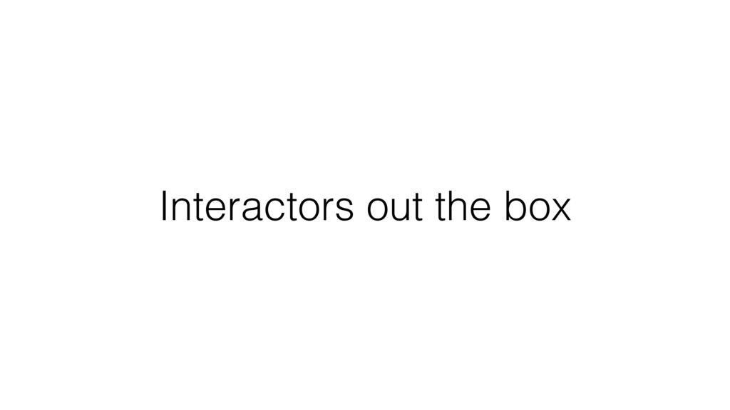 Interactors out the box