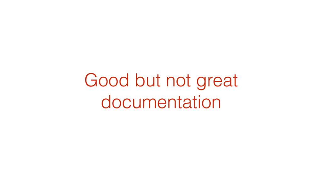 Good but not great documentation