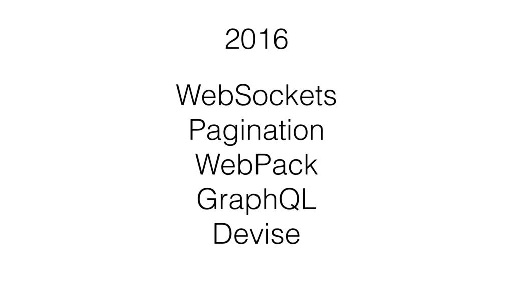 WebSockets Pagination WebPack GraphQL Devise...