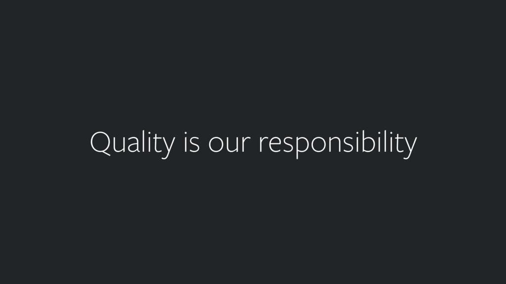 Quality is our responsibility
