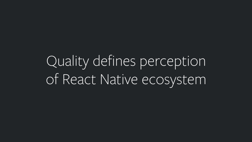 Quality defines perception of React Native ecosy...