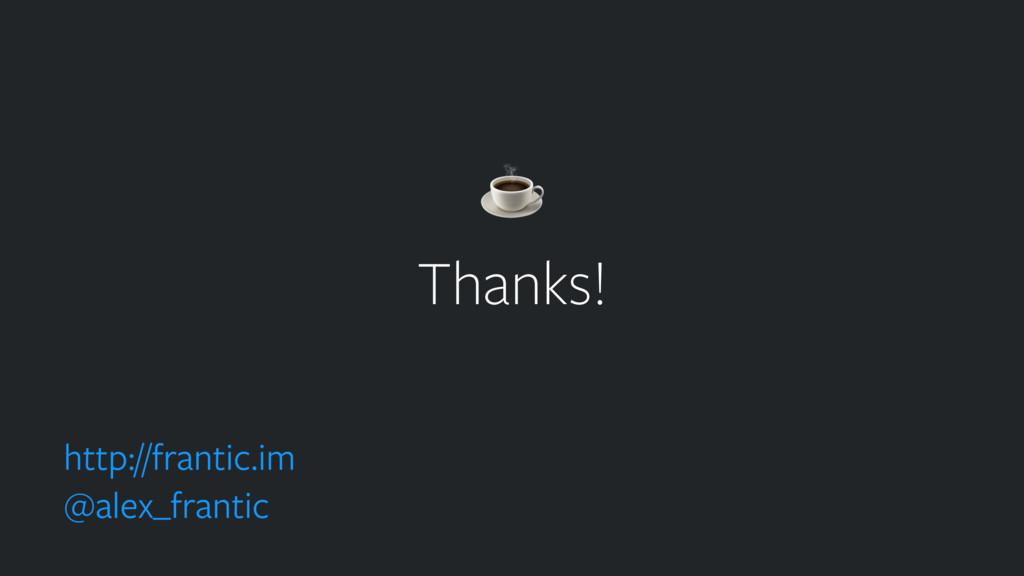Thanks! http://frantic.im @alex_frantic ☕