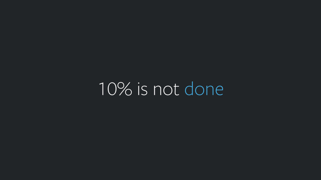 10% is not done