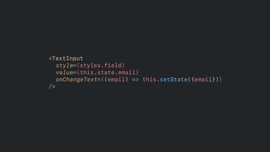 <TextInput style={styles.field} value={this.st...