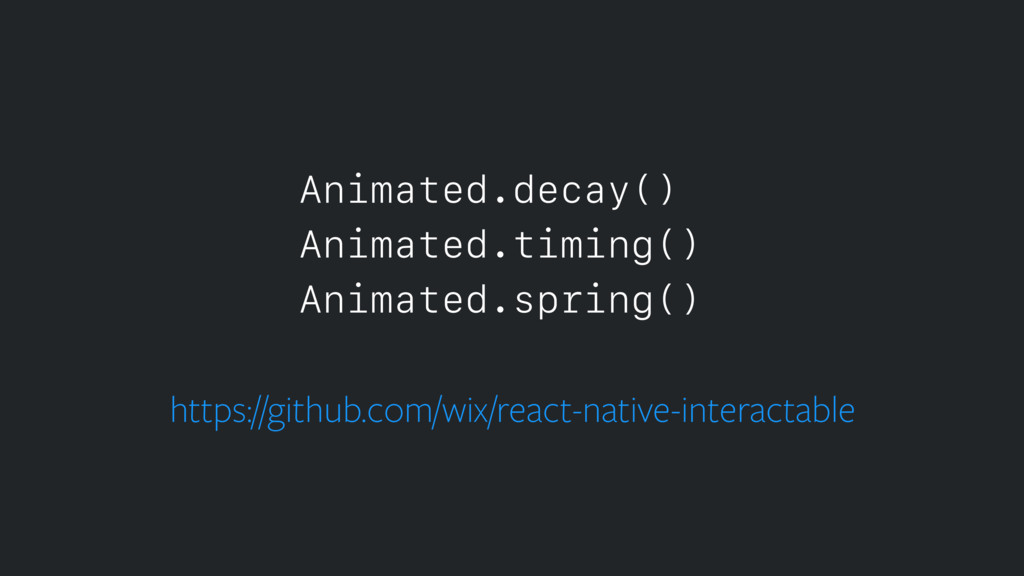 Animated.decay() Animated.timing() Animated.spr...
