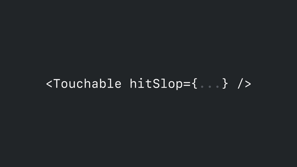<Touchable hitSlop={...} />