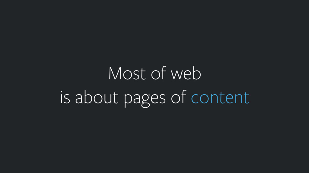 Most of web is about pages of content