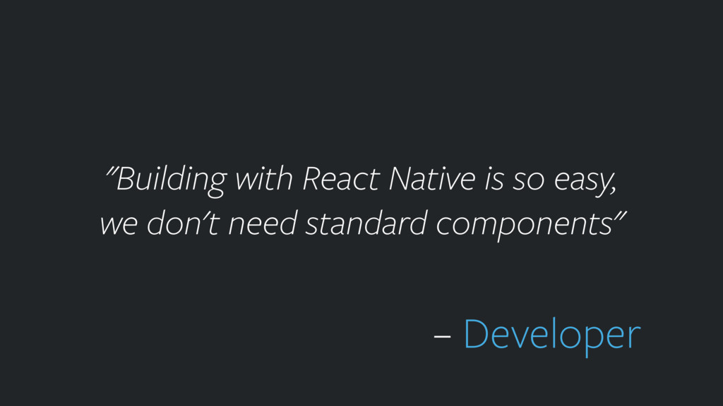 """""""Building with React Native is so easy, we don..."""