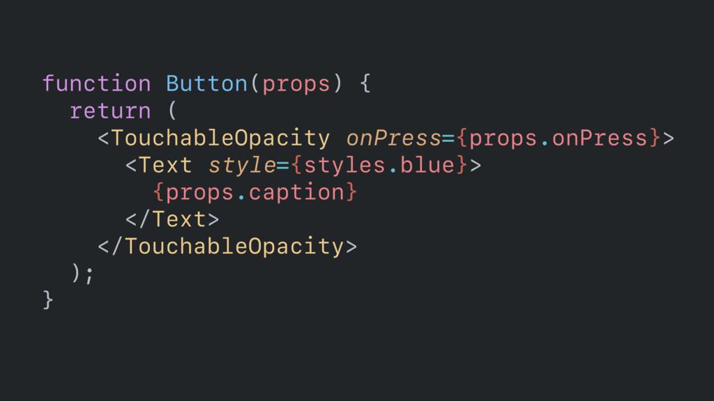 function Button(props) {  return (  <Touchabl...