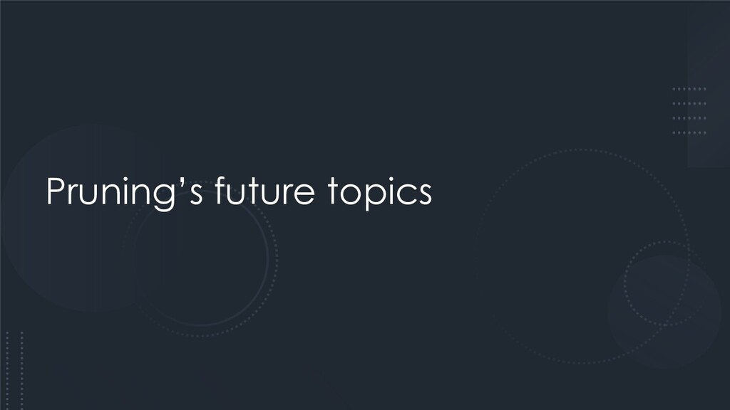 Pruning's future topics