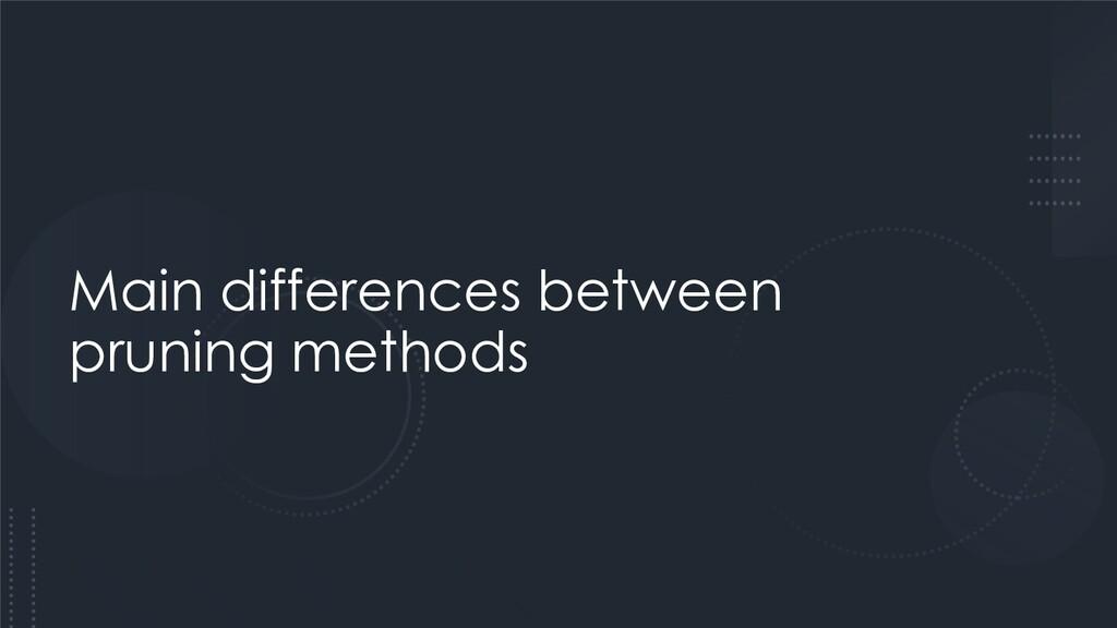 Main differences between pruning methods