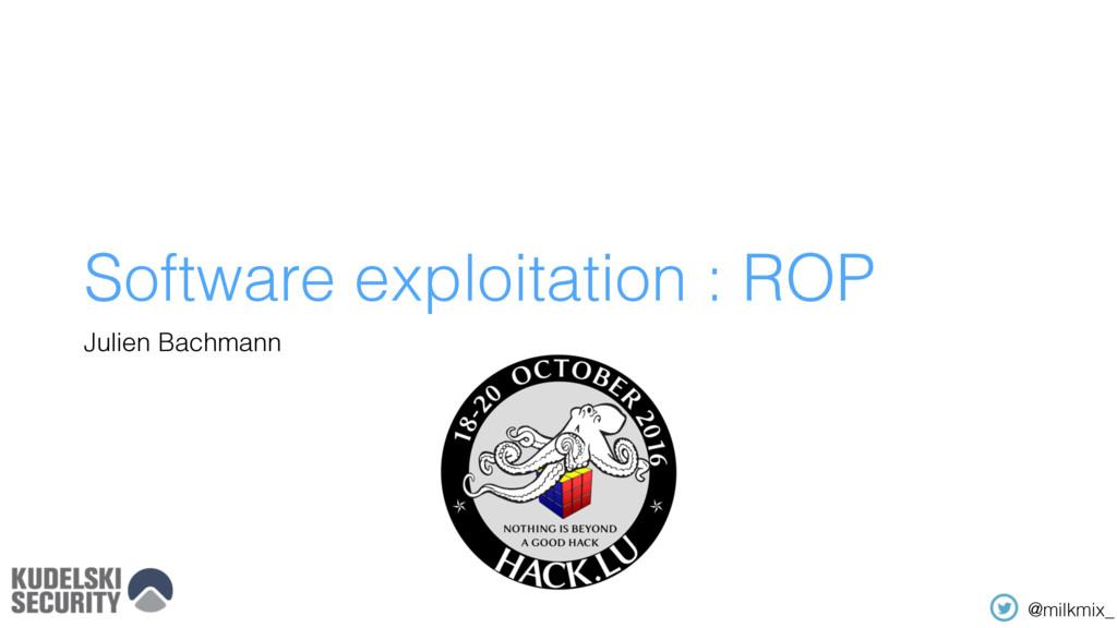 Software exploitation : ROP Julien Bachmann @mi...