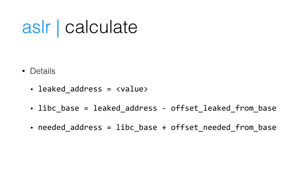 • Details • leaked_address = <value> • libc_bas...