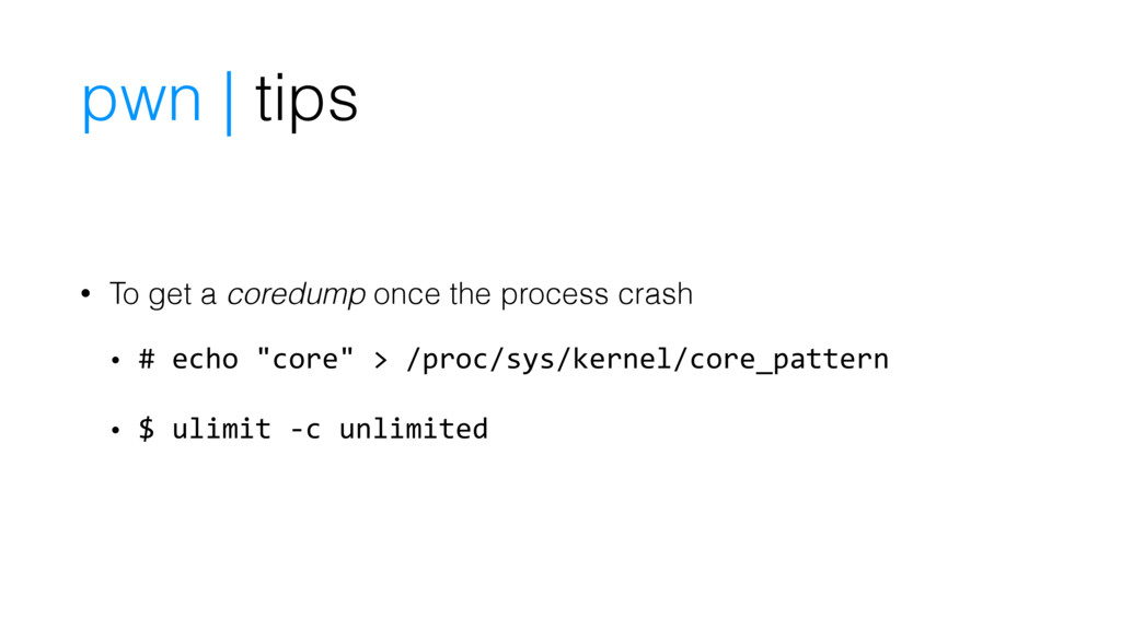 pwn | tips • To get a coredump once the process...
