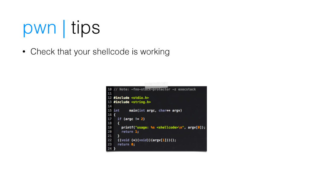 pwn | tips • Check that your shellcode is worki...
