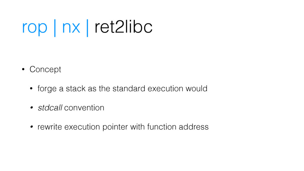 rop | nx | ret2libc • Concept • forge a stack a...
