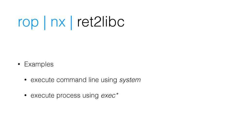 rop | nx | ret2libc • Examples • execute comman...