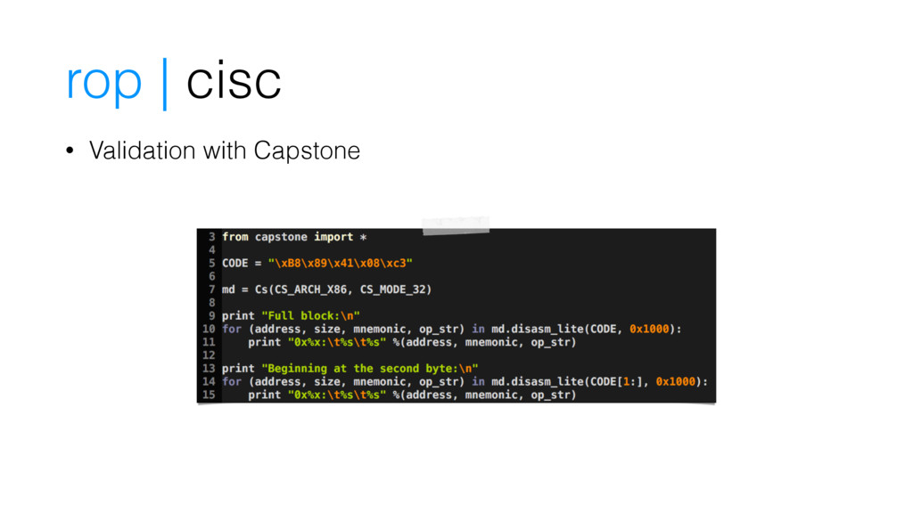 rop | cisc • Validation with Capstone