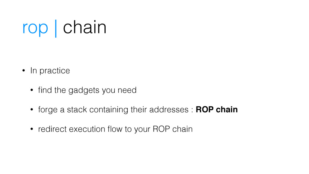 rop | chain • In practice • find the gadgets you...