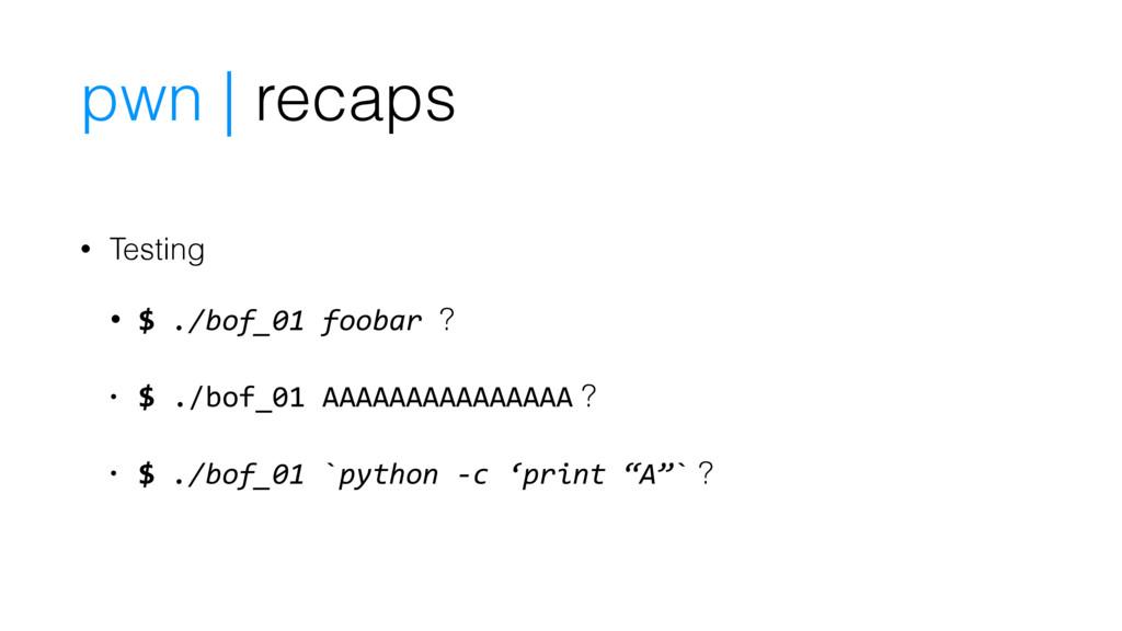 pwn | recaps • Testing • $ ./bof_01 foobar ? • ...