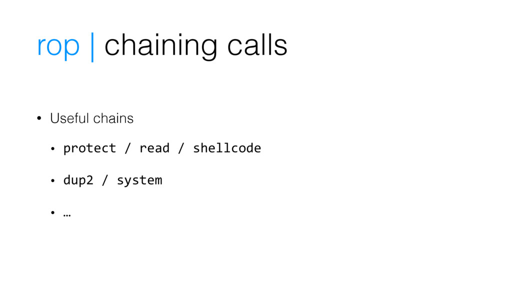 • Useful chains • protect / read / shellcode • ...
