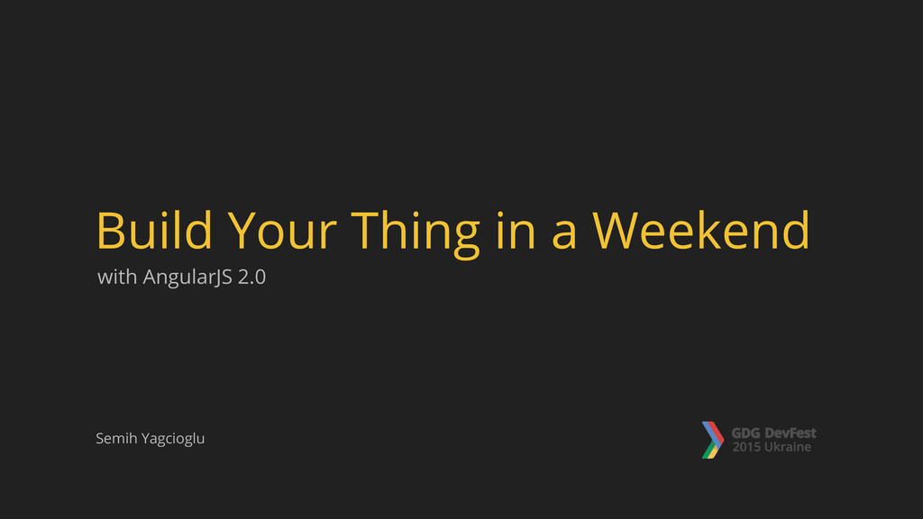 with AngularJS 2.0 Build Your Thing in a Weeken...