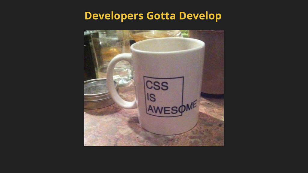 Developers Gotta Develop