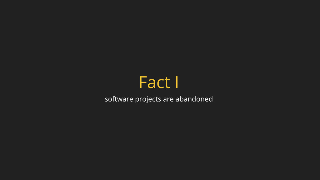 Fact I software projects are abandoned