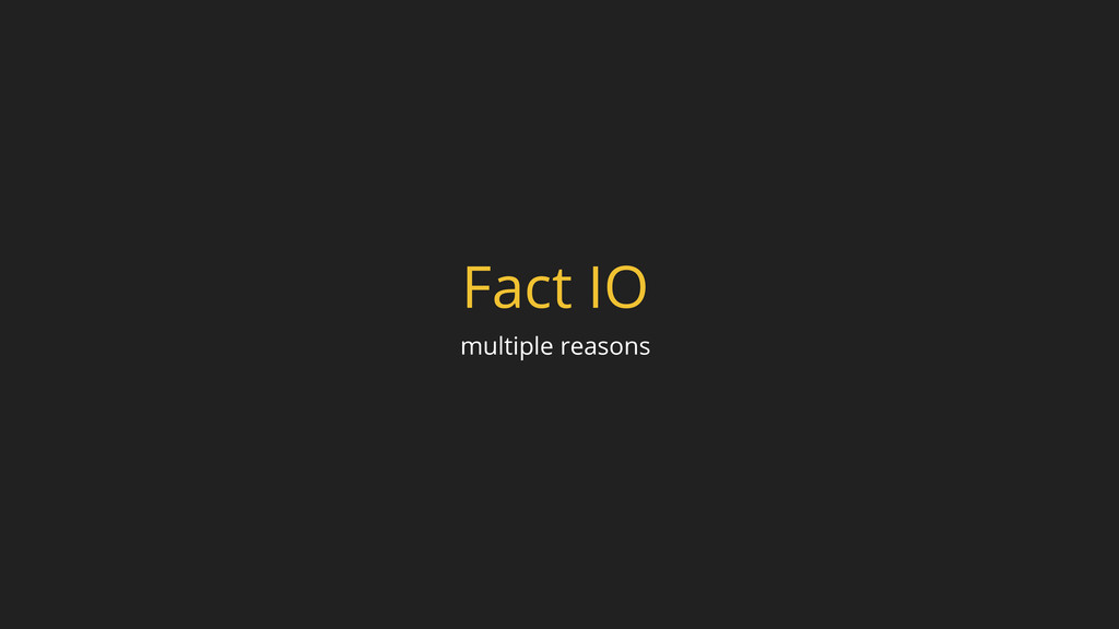 Fact IO multiple reasons