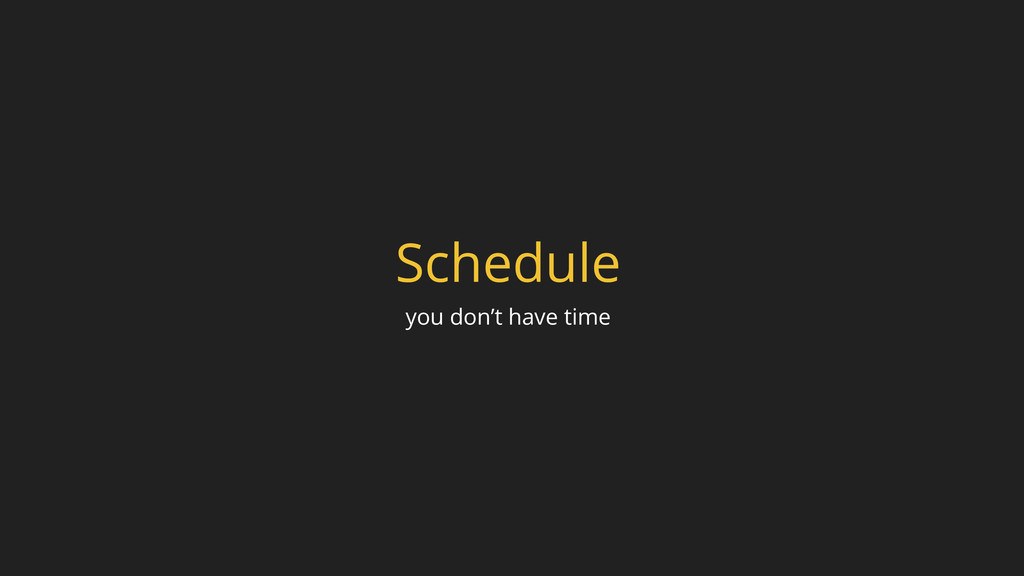Schedule you don't have time