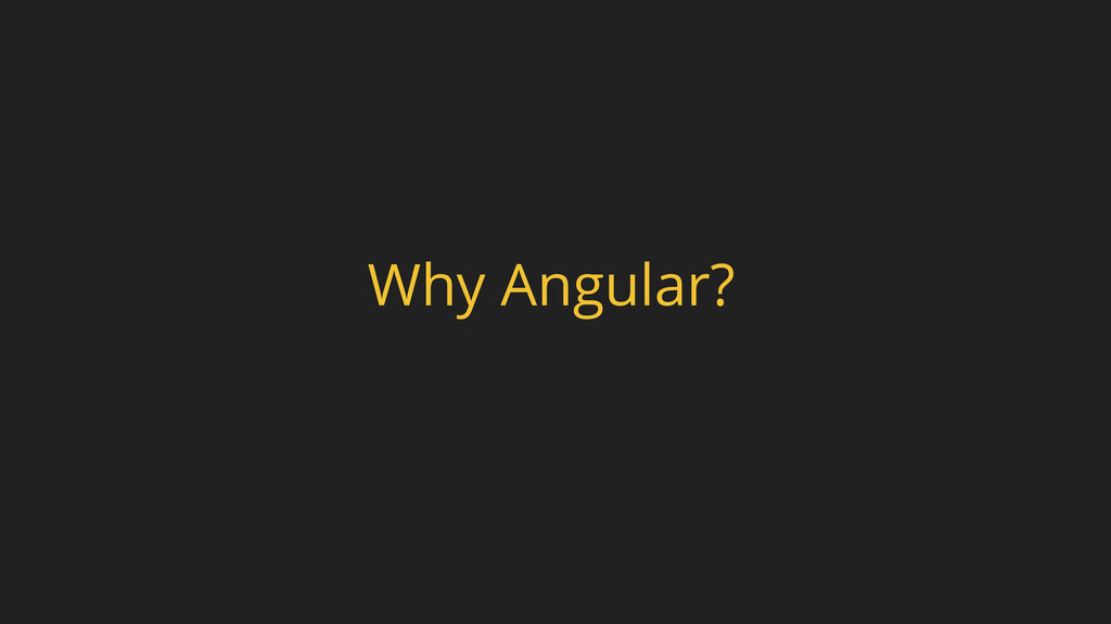 Why Angular?