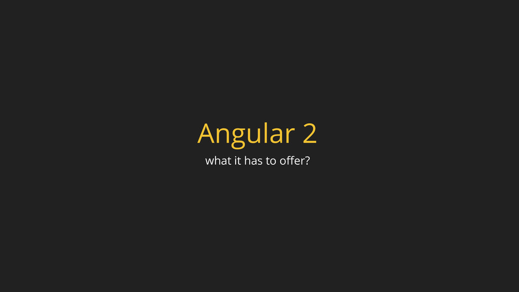 Angular 2 what it has to offer?
