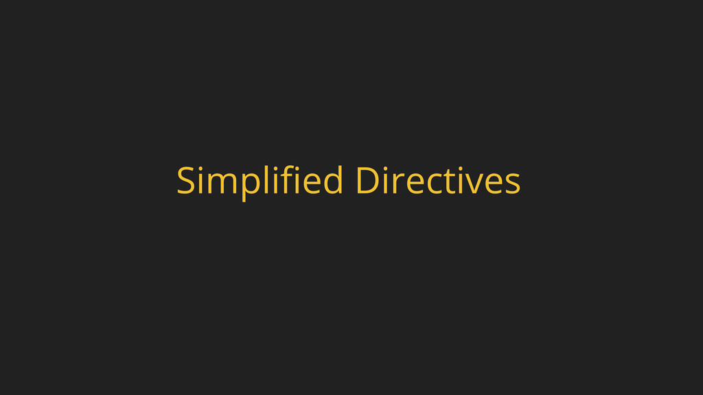 Simplified Directives