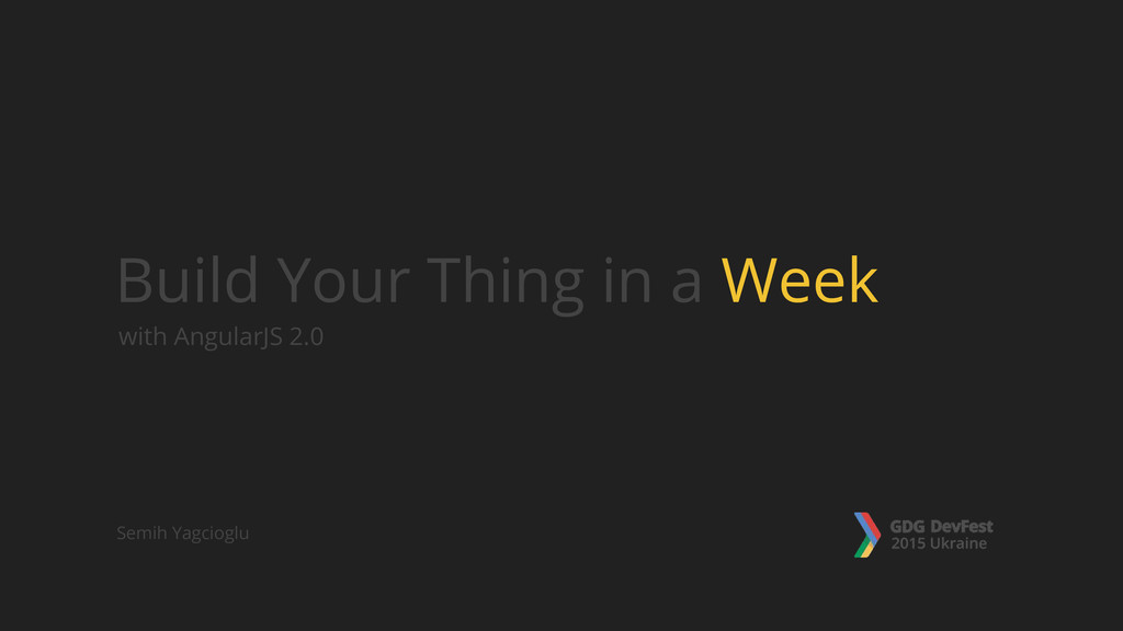 with AngularJS 2.0 Build Your Thing in a Week S...