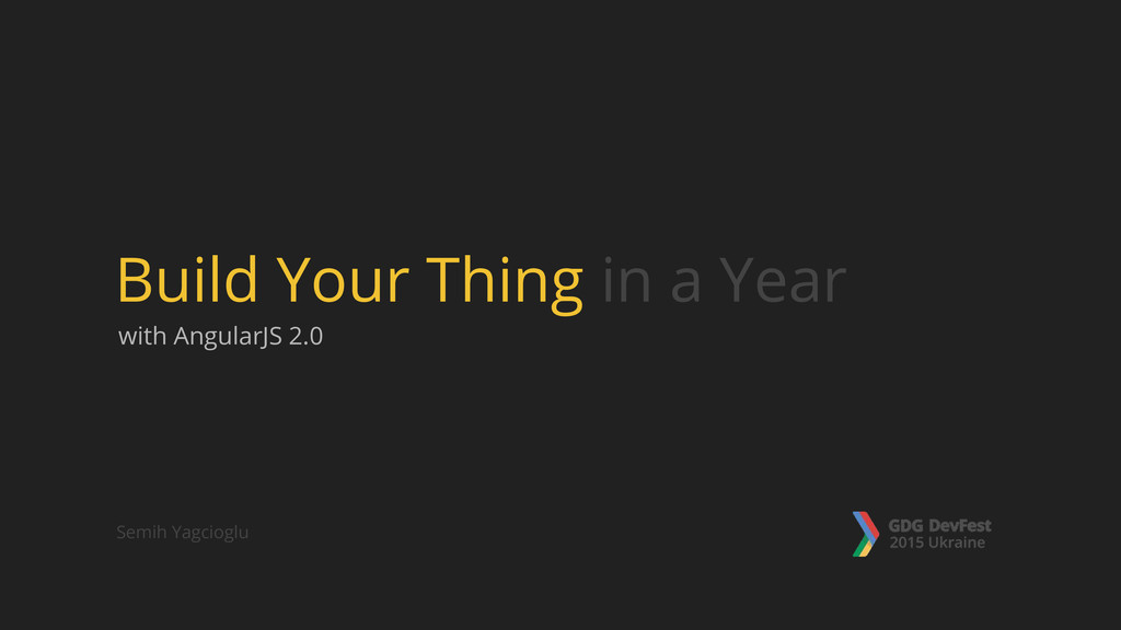 with AngularJS 2.0 Build Your Thing in a Year S...