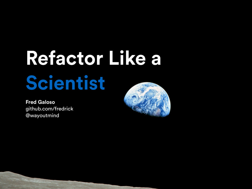 Refactor Like a Scientist Fred Galoso github.co...